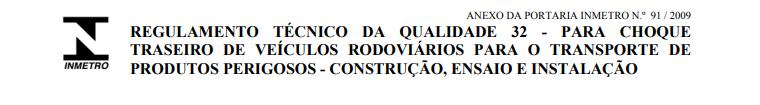 Regulamento Técnico da Qualidade 32 - Para choque traseiro de veículos rodoviários para o transporte de produtos perigosos - construção, ensaio e instalação